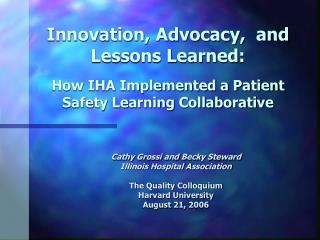 Cathy Grossi and Becky Steward Illinois Hospital Association The Quality Colloquium