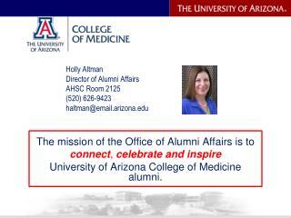 Holly Altman Director of Alumni Affairs AHSC Room 2125 (520) 626-9423 haltman@email.arizona
