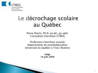 Le d crochage scolaire  au Qu bec   Pierre Potvin, Ph.D. ps. d., ps-p d. Consultant chercheur CTREQ  Professeur chercheu