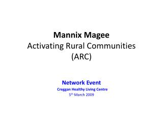 Mannix Magee Activating Rural Communities (ARC)