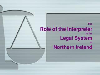 The Role of the Interpreter  in the  Legal System  of  Northern Ireland