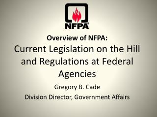 Overview of NFPA: Current Legislation on the Hill and Regulations at Federal Agencies