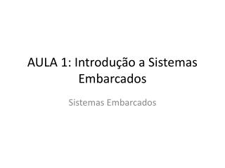 AULA 1: Introdução a Sistemas Embarcados