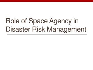 Role of Space Agency in Disaster Risk Management