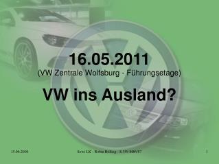 16.05.2011 (VW Zentrale Wolfsburg - Führungsetage) VW ins Ausland?