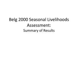 Belg 2000 Seasonal Livelihoods Assessment:  Summary of Results
