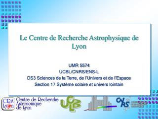 Le Centre de Recherche Astrophysique de Lyon