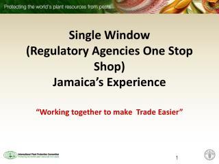 Single Window (Regulatory Agencies One Stop Shop) Jamaica's Experience