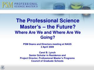 The Professional Science Master�s � the Future? Where Are We and Where Are We Going?