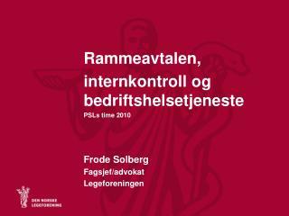 Rammeavtalen,  internkontroll og bedriftshelsetjeneste PSLs time 2010 Frode Solberg