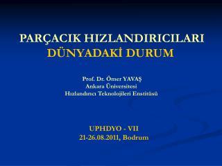 PARÇACIK HIZLANDIRICILARI  DÜNYADAKİ DURUM  Prof. Dr. Ömer YAVAŞ Ankara Üniversitesi