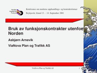 Bruk av funksjonskontrakter utenfor Norden Asbjørn Arnevik ViaNova Plan og Trafikk AS