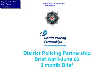 District Policing Partnership Brief:April-June 06 3 month Brief