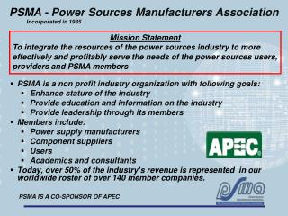 PSMA is a non profit industry organization with following goals: Enhance stature of the industry