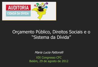Maria Lucia Fattorelli XIX  Congresso  CFC  Belém , 29 de  agosto  de 2012