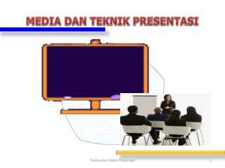 MEDIA  DAN TEKNIK  PRESENTASI