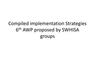 Compiled implementation Strategies 6 th  AWP proposed by SWHISA groups