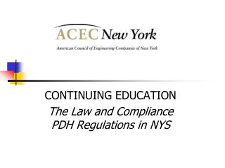 CONTINUING EDUCATION The Law and Compliance  PDH Regulations in NYS