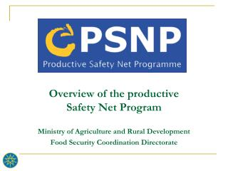 Overview of the productive Safety Net Program Ministry of Agriculture and Rural Development