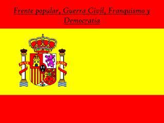Frente popular, Guerra Civil, Franquismo y Democratia