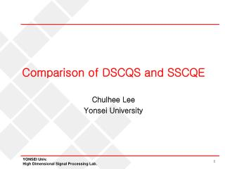 Comparison of DSCQS and SSCQE Chulhee Lee Yonsei University