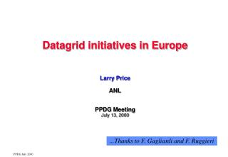 Datagrid initiatives in Europe Larry Price ANL PPDG Meeting  July 13, 2000
