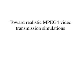 Toward realistic MPEG4 video transmission simulations
