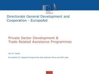 Private Sector Development &  Trade Related Assistance Programmes Ana M. Vald�s