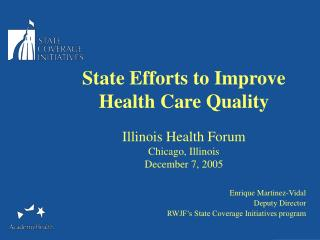 State Efforts to Improve Health Care Quality Illinois Health Forum Chicago, Illinois