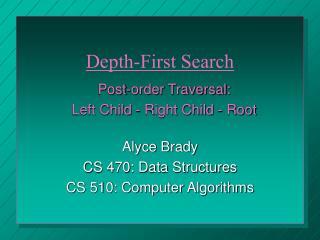 Alyce Brady CS 470: Data Structures CS 510: Computer Algorithms
