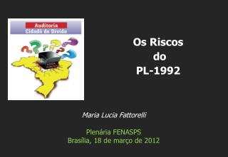 Maria Lucia Fattorelli Plenária FENASPS Brasília, 18 de março de 2012
