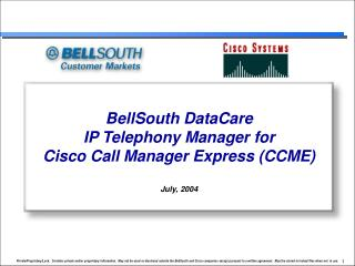 BellSouth DataCare  IP Telephony Manager for  Cisco Call Manager Express (CCME) July, 2004