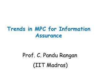 Trends in MPC for Information Assurance Prof. C. Pandu Rangan   (IIT Madras)