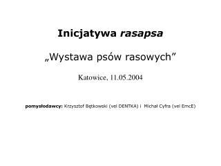 Inicjatywa  rasapsa  �Wystawa ps�w rasowych�, Katowice 11.05.2004
