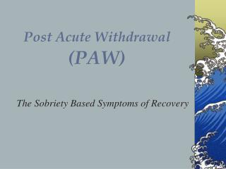 Post Acute Withdrawal (PAW)