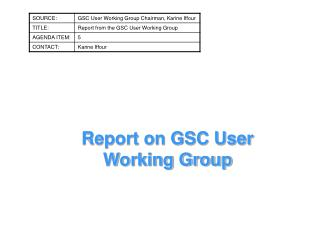 Report on GSC User Working Group