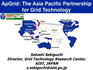 ApGrid: The Asia Pacific Partnership for Grid  Technology