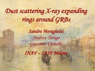 Dust scattering X-ray expanding rings around GRBs Sandro Mereghetti Andrea Tiengo Giacomo Vianello