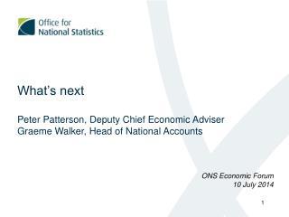 What's next Peter Patterson, Deputy Chief Economic Adviser