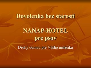 Dovolenka bez starostí NANAP-HOTEL pre psov