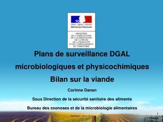 Plans de surveillance DGAL microbiologiques et physicochimiques  Bilan sur la viande Corinne Danan