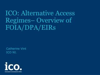 ICO: Alternative Access Regimes– Overview of FOIA/DPA/EIRs