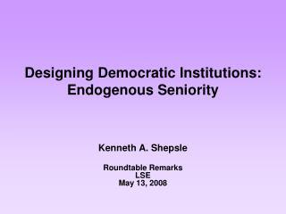 Designing Democratic Institutions: Endogenous Seniority