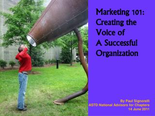 Marketing 101: Creating the  Voice of  A Successful Organization