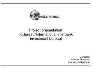 Project presentation: I6B ureau( International interbank  investment bureau)