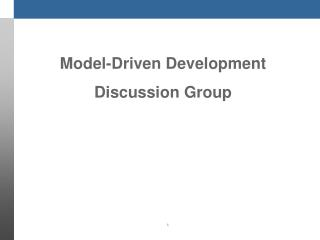 Model-Driven Development Discussion Group