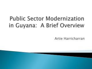 Public Sector Modernization in Guyana:  A Brief  O verview