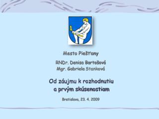 Mesto Piešťany RNDr. Denisa Bartošová Mgr. Gabriela  Stanková Od záujmu k rozhodnutiu