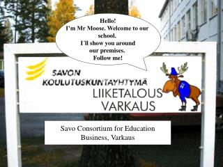 Hello! I'm Mr Moose. Welcome to our  school.  I´ll show you around our premises.  Follow me!