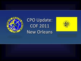 CPO Update:  COF 2011  New Orleans
